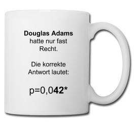 Douglas Adams hatte nur fast Recht. Die korrekte Antwort lautet: p=0,042**